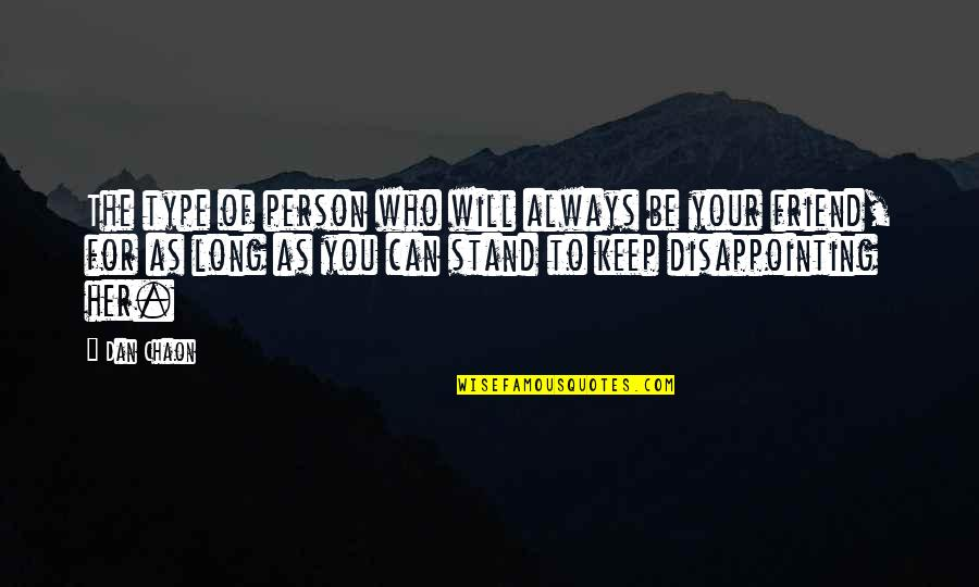 Friend Are Always There For You Quotes By Dan Chaon: The type of person who will always be