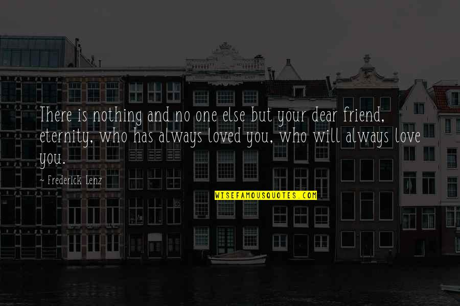 Friend Are Always There For You Quotes By Frederick Lenz: There is nothing and no one else but