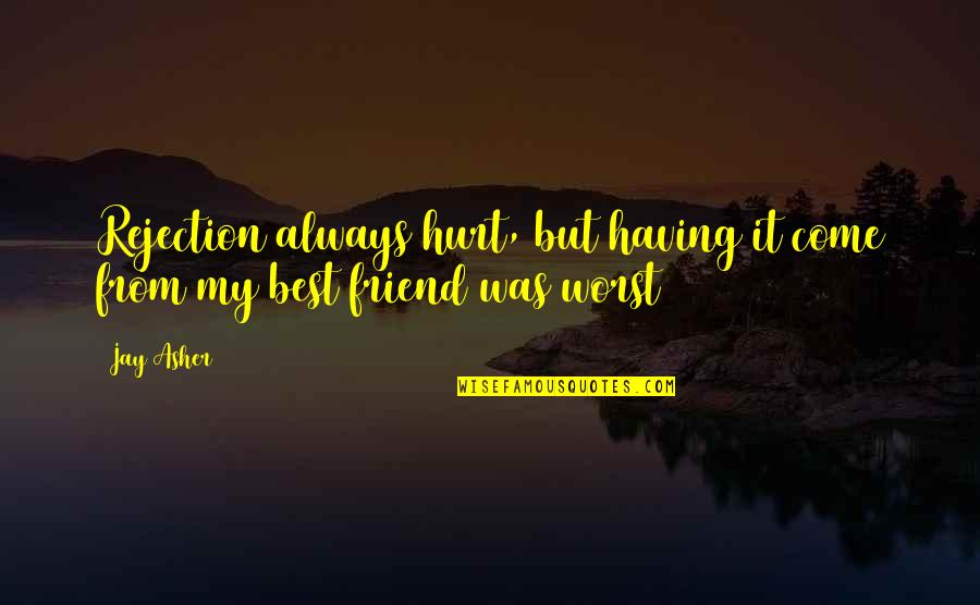 Friend Are Always There For You Quotes By Jay Asher: Rejection always hurt, but having it come from