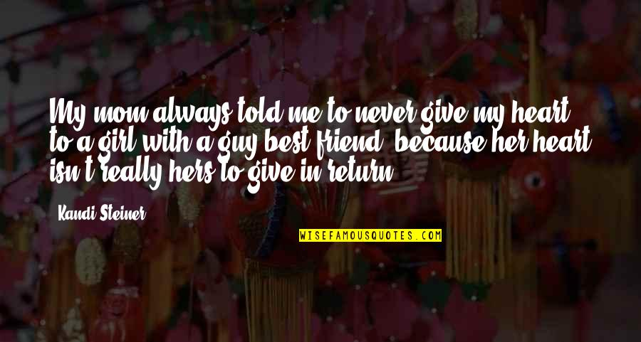 Friend Are Always There For You Quotes By Kandi Steiner: My mom always told me to never give