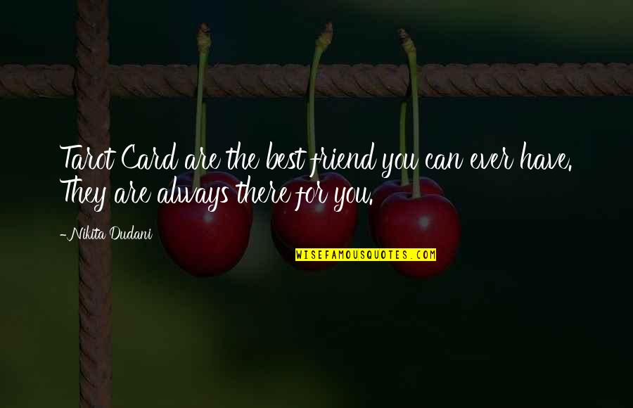 Friend Are Always There For You Quotes By Nikita Dudani: Tarot Card are the best friend you can
