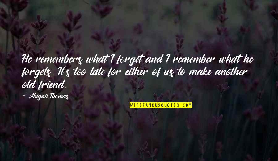 Friend Forgets Quotes By Abigail Thomas: He remembers what I forget and I remember