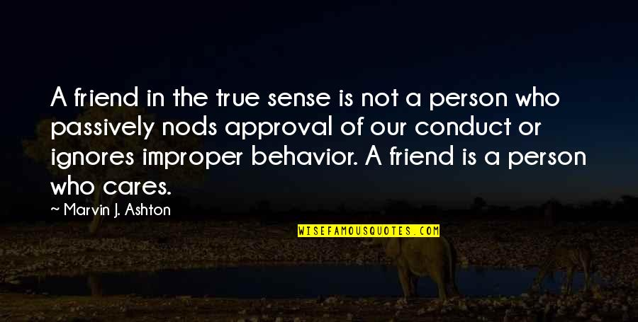 Friend Ignores Quotes By Marvin J. Ashton: A friend in the true sense is not