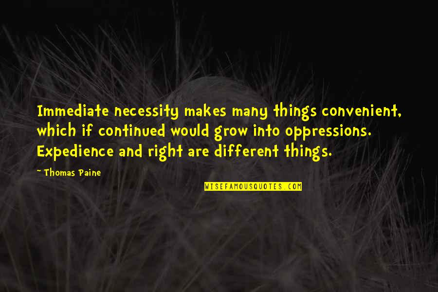 Friend Ignores Quotes By Thomas Paine: Immediate necessity makes many things convenient, which if