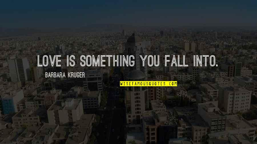 Friend In Distress Quotes By Barbara Kruger: Love is something you fall into.