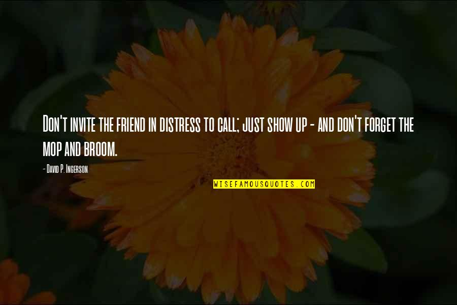 Friend In Distress Quotes By David P. Ingerson: Don't invite the friend in distress to call;