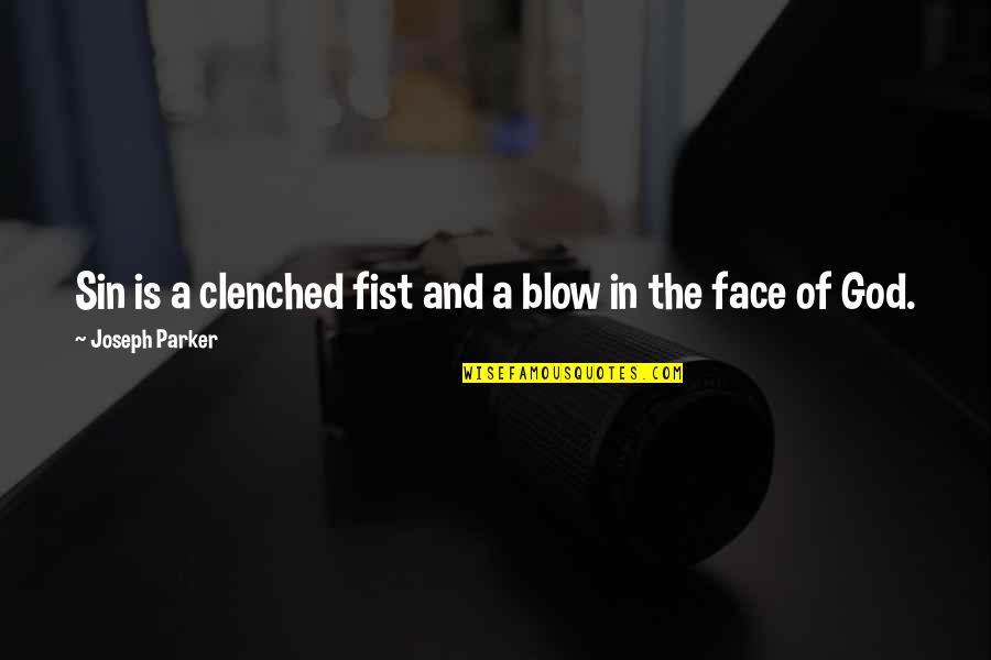 Friend In Distress Quotes By Joseph Parker: Sin is a clenched fist and a blow