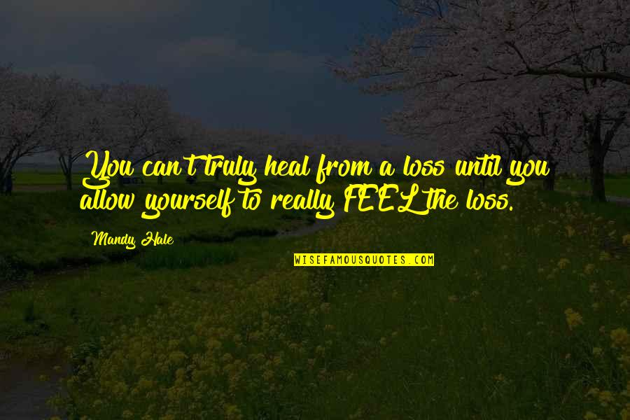 Friend In Distress Quotes By Mandy Hale: You can't truly heal from a loss until