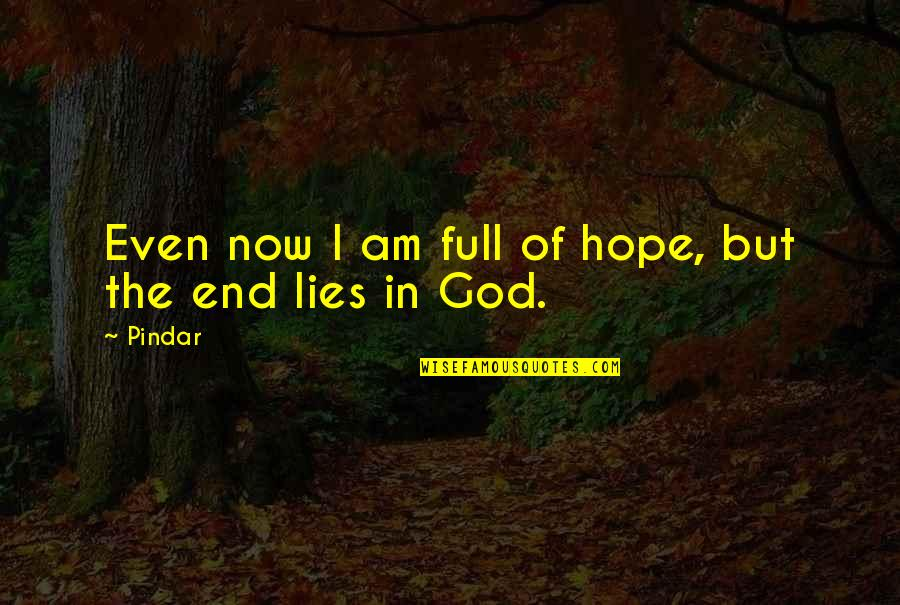 Friend In Distress Quotes By Pindar: Even now I am full of hope, but