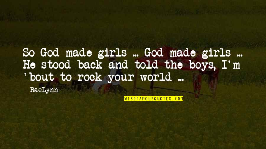 Friend In Distress Quotes By RaeLynn: So God made girls ... God made girls