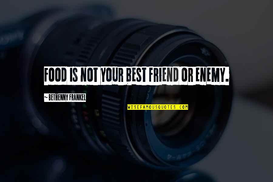 Friend Or Enemy Quotes By Bethenny Frankel: Food is not your best friend or enemy.