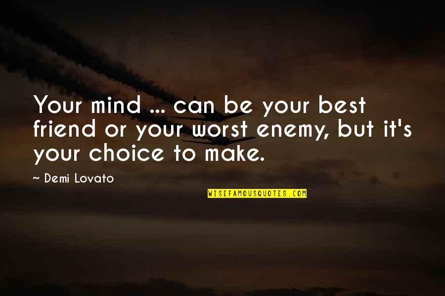 Friend Or Enemy Quotes By Demi Lovato: Your mind ... can be your best friend