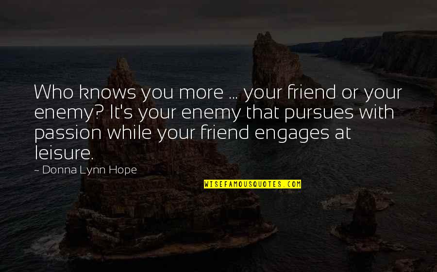 Friend Or Enemy Quotes By Donna Lynn Hope: Who knows you more ... your friend or