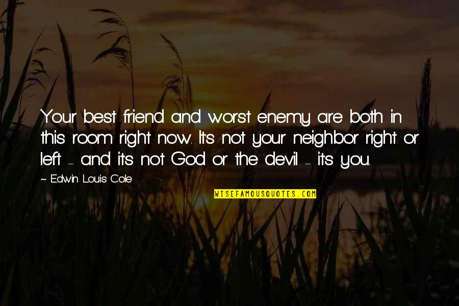 Friend Or Enemy Quotes By Edwin Louis Cole: Your best friend and worst enemy are both