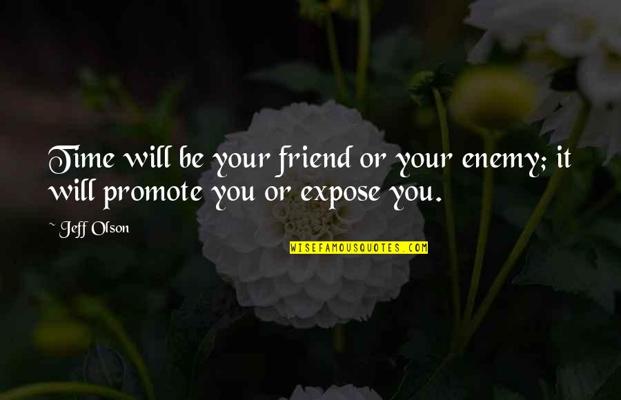 Friend Or Enemy Quotes By Jeff Olson: Time will be your friend or your enemy;
