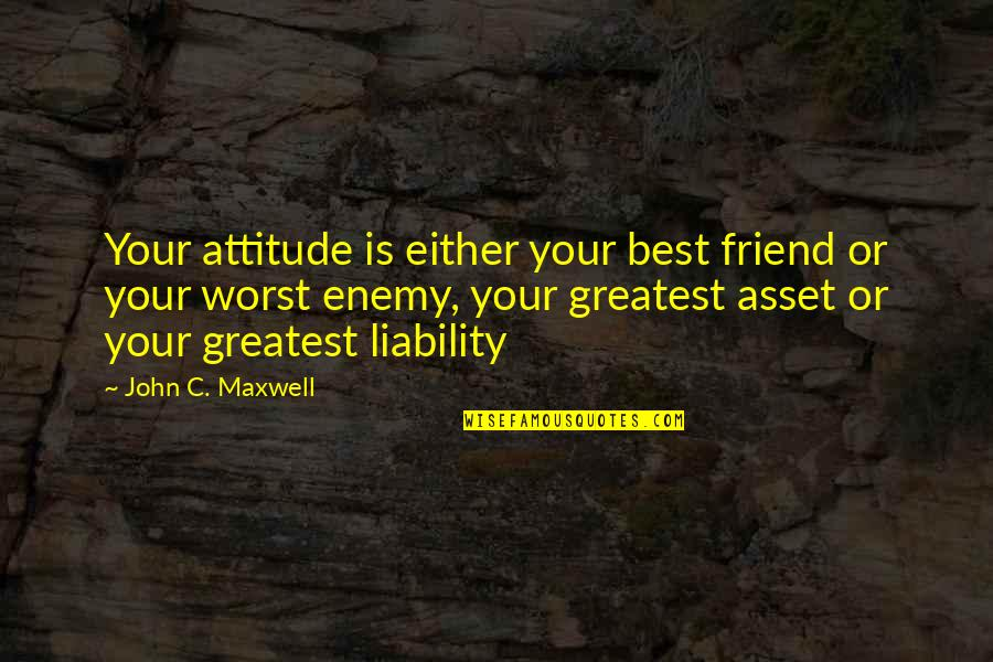 Friend Or Enemy Quotes By John C. Maxwell: Your attitude is either your best friend or