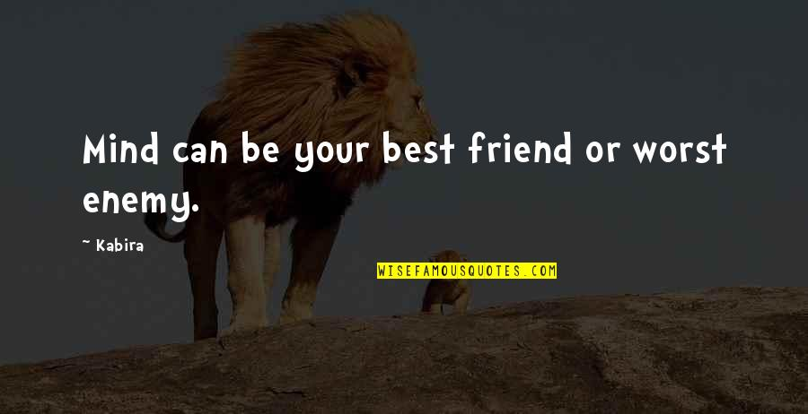 Friend Or Enemy Quotes By Kabira: Mind can be your best friend or worst