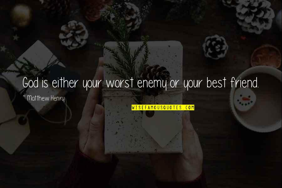 Friend Or Enemy Quotes By Matthew Henry: God is either your worst enemy or your