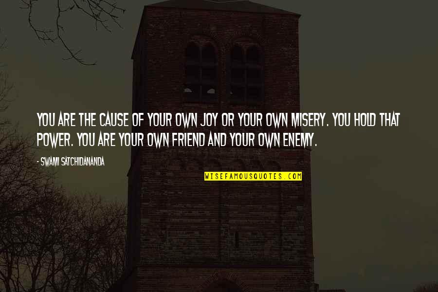 Friend Or Enemy Quotes By Swami Satchidananda: You are the cause of your own joy