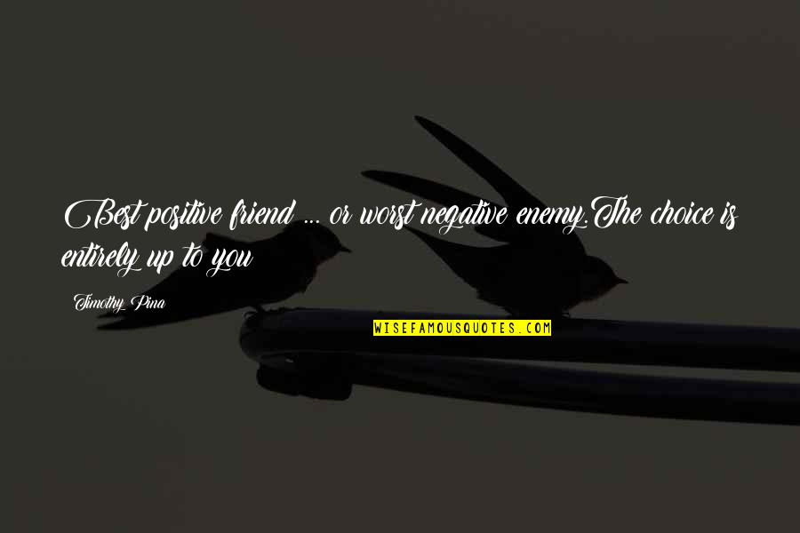 Friend Or Enemy Quotes By Timothy Pina: Best positive friend ... or worst negative enemy.The
