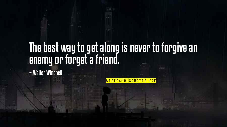 Friend Or Enemy Quotes By Walter Winchell: The best way to get along is never