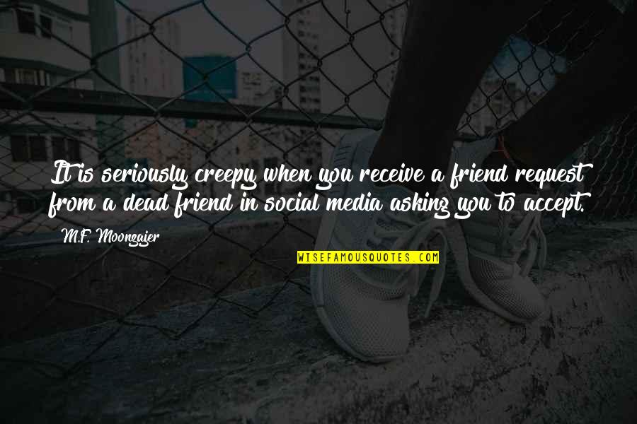 Friend Request Accept Quotes By M.F. Moonzajer: It is seriously creepy when you receive a