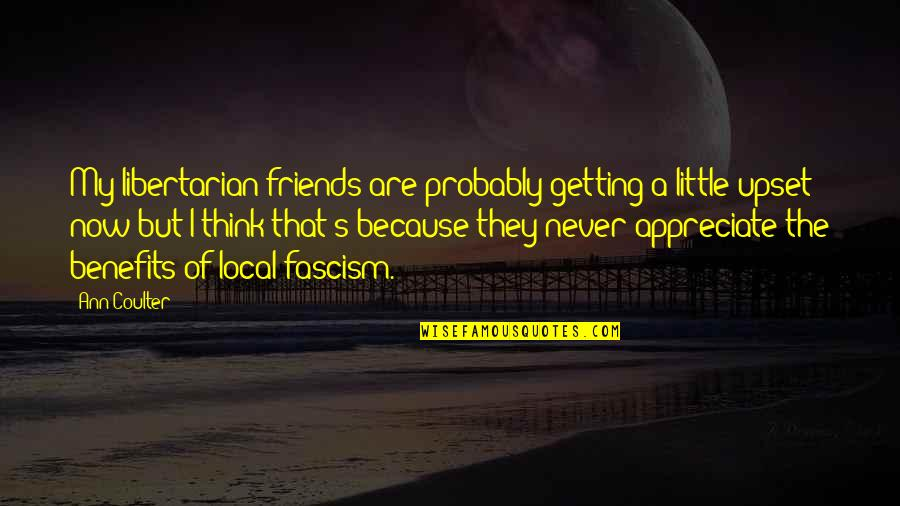 Friends And Benefits Quotes By Ann Coulter: My libertarian friends are probably getting a little