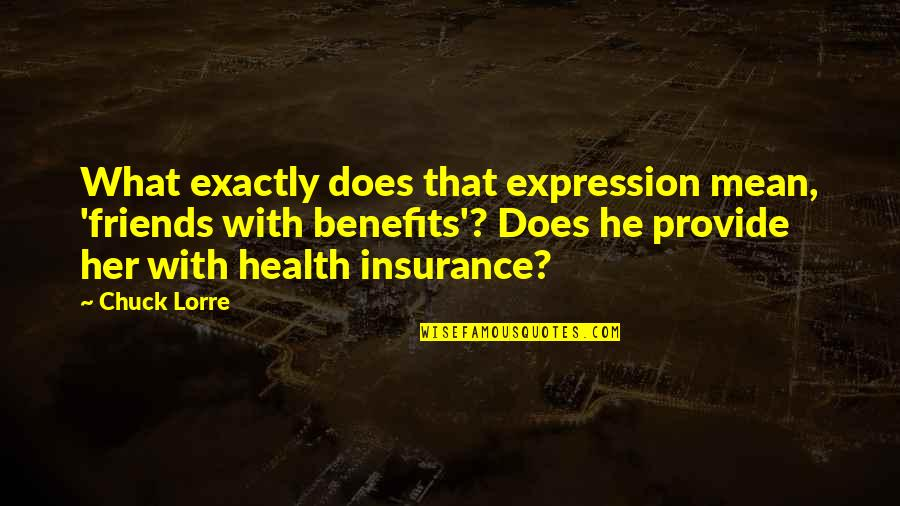 Friends And Benefits Quotes By Chuck Lorre: What exactly does that expression mean, 'friends with