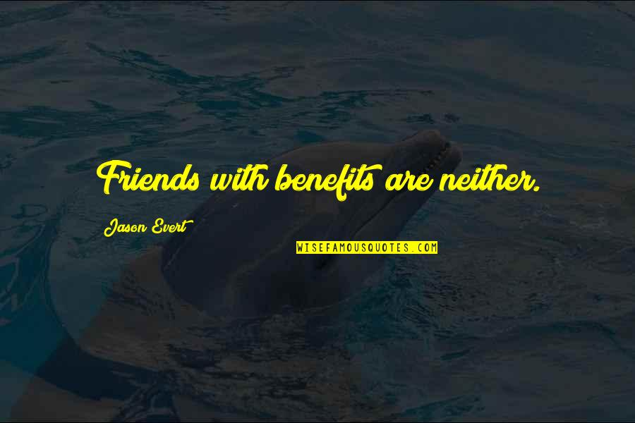 Friends And Benefits Quotes By Jason Evert: Friends with benefits are neither.