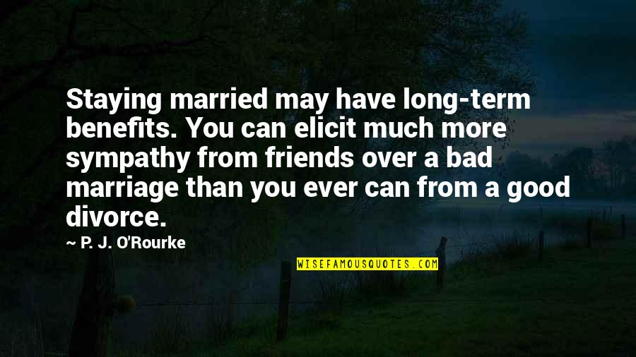 Friends And Benefits Quotes By P. J. O'Rourke: Staying married may have long-term benefits. You can
