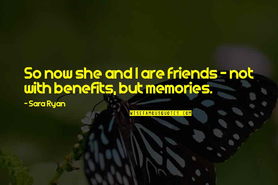 Friends And Benefits Quotes By Sara Ryan: So now she and I are friends -