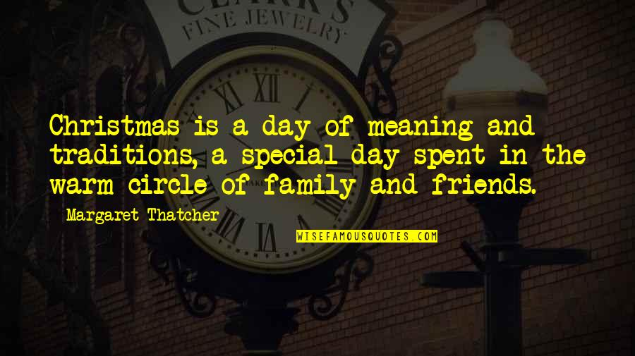Friends And Family Christmas Quotes By Margaret Thatcher: Christmas is a day of meaning and traditions,