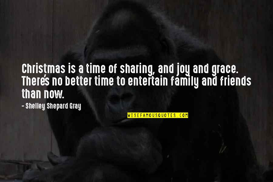 Friends And Family Christmas Quotes By Shelley Shepard Gray: Christmas is a time of sharing, and joy