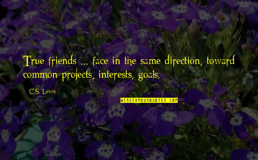 Friends And Goals Quotes By C.S. Lewis: True friends ... face in the same direction,