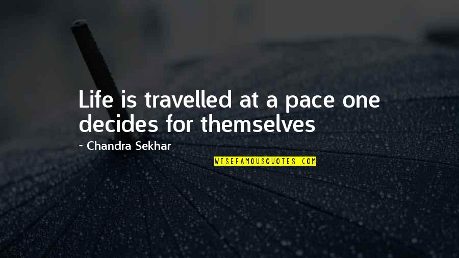 Friends And Goals Quotes By Chandra Sekhar: Life is travelled at a pace one decides