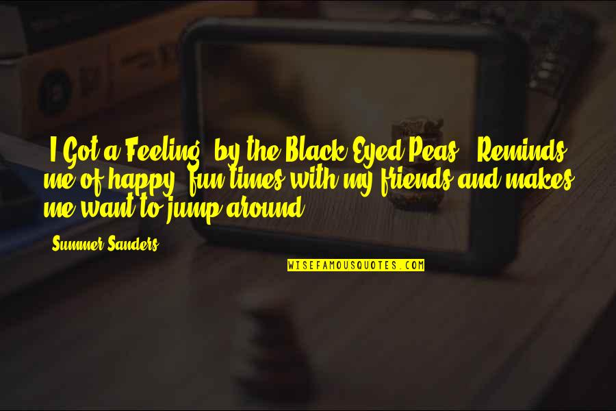 Friends And Summer Quotes By Summer Sanders: 'I Got a Feeling' by the Black Eyed