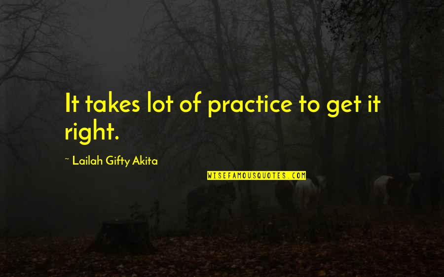 Friends And Thanksgiving Quotes By Lailah Gifty Akita: It takes lot of practice to get it