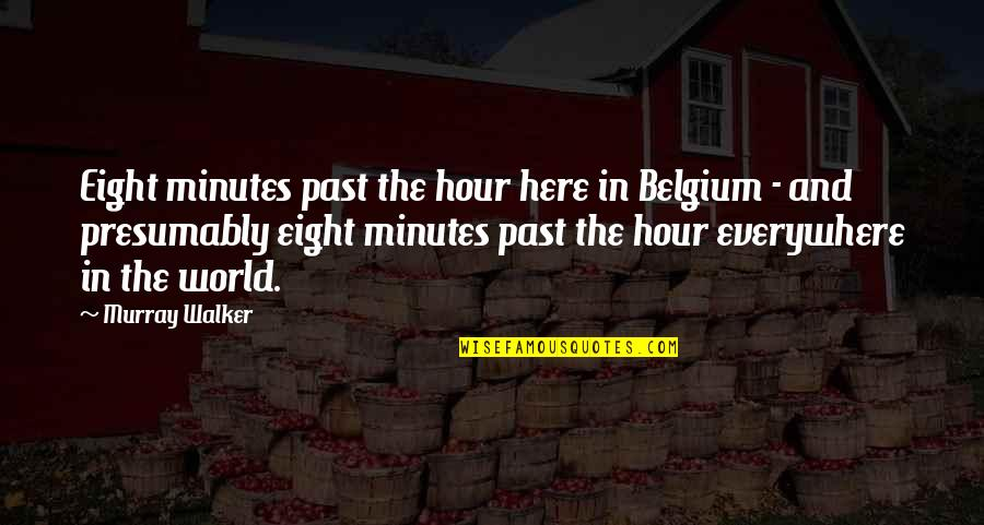 Friends And Thanksgiving Quotes By Murray Walker: Eight minutes past the hour here in Belgium