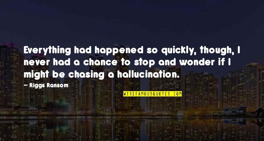 Friends And Thanksgiving Quotes By Riggs Ransom: Everything had happened so quickly, though, I never