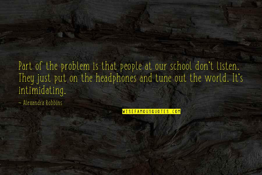 Friends And The World Quotes By Alexandra Robbins: Part of the problem is that people at