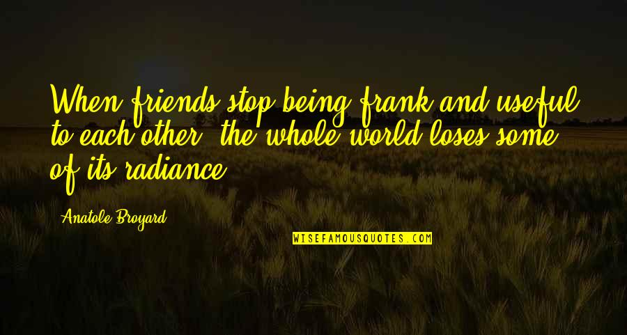 Friends And The World Quotes By Anatole Broyard: When friends stop being frank and useful to