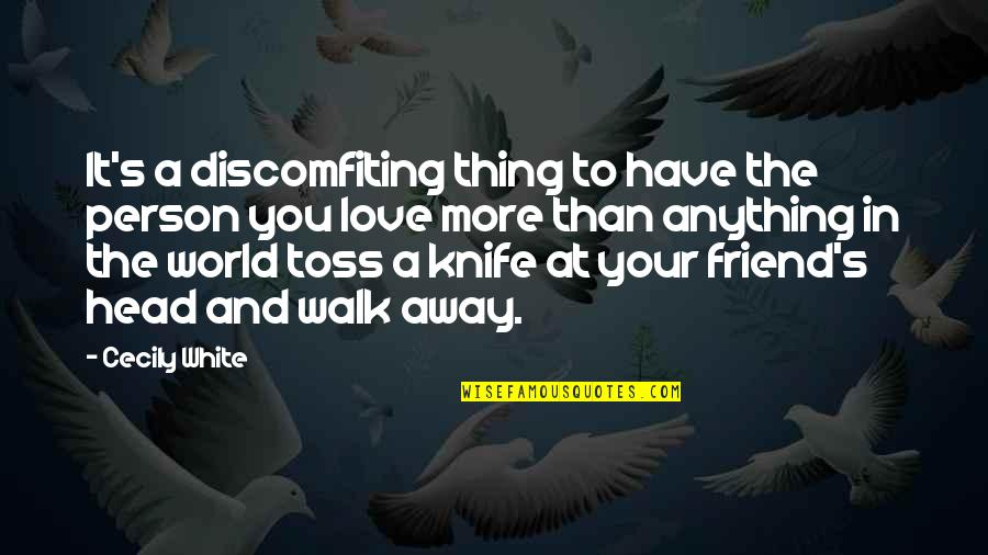 Friends And The World Quotes By Cecily White: It's a discomfiting thing to have the person
