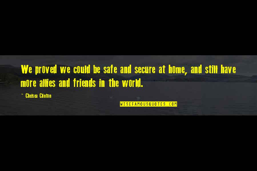 Friends And The World Quotes By Chelsea Clinton: We proved we could be safe and secure