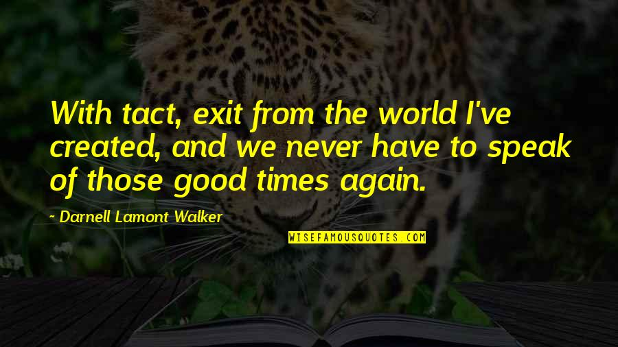 Friends And The World Quotes By Darnell Lamont Walker: With tact, exit from the world I've created,