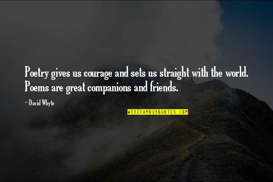 Friends And The World Quotes By David Whyte: Poetry gives us courage and sets us straight