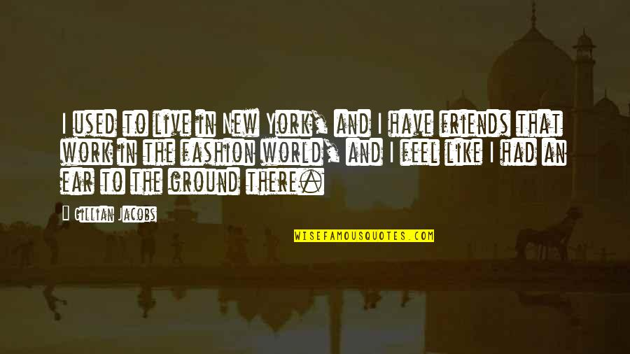 Friends And The World Quotes By Gillian Jacobs: I used to live in New York, and