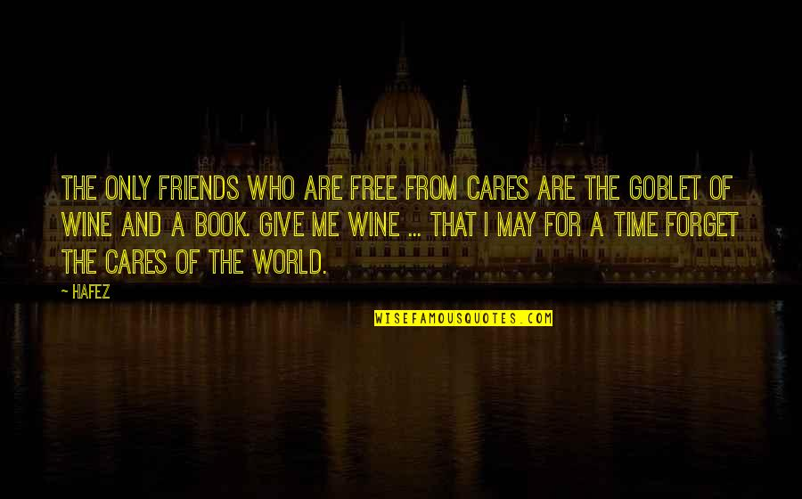 Friends And The World Quotes By Hafez: The only friends who are free from cares