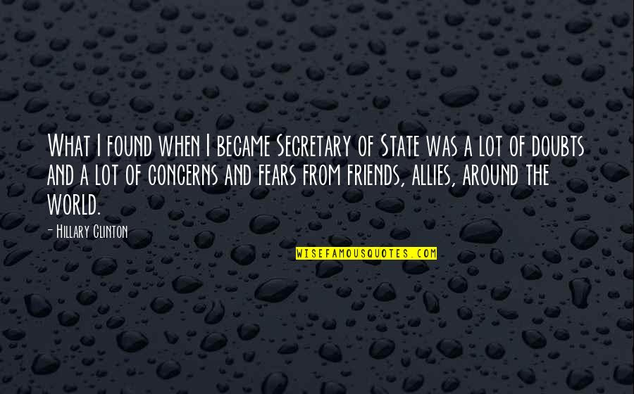 Friends And The World Quotes By Hillary Clinton: What I found when I became Secretary of