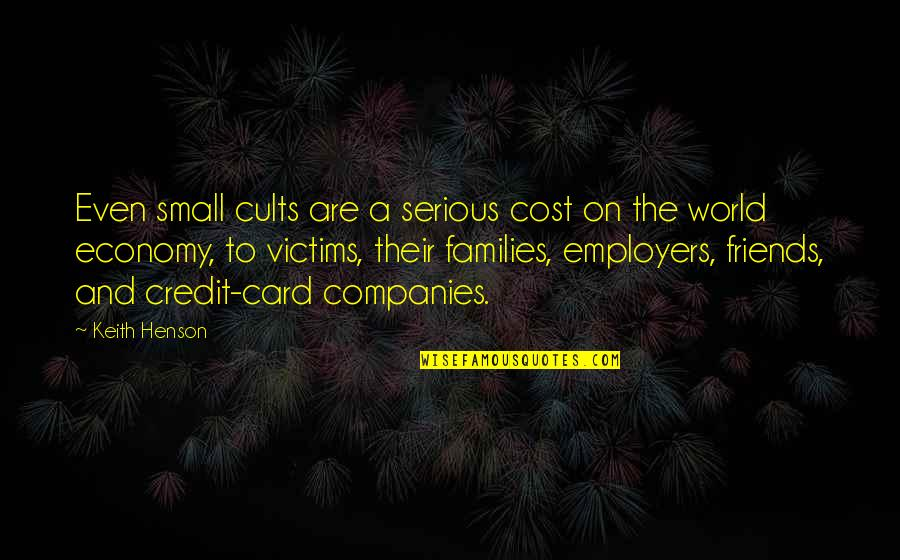Friends And The World Quotes By Keith Henson: Even small cults are a serious cost on
