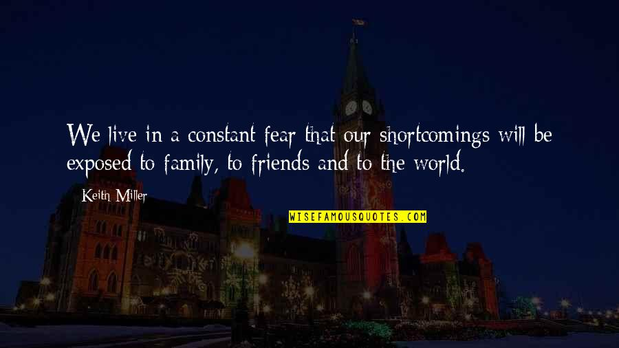 Friends And The World Quotes By Keith Miller: We live in a constant fear that our